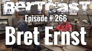 Bertcast # 266 - Bret Ernst & ME