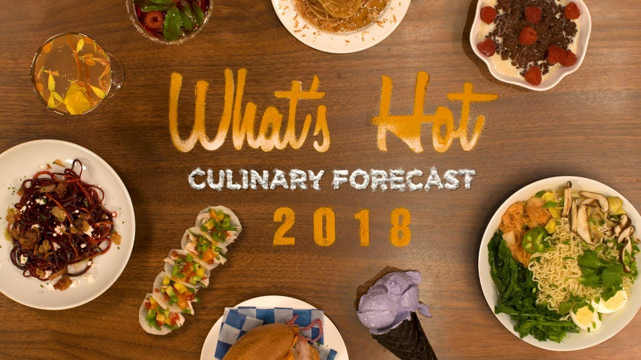 Whats Hot in 2018 culinary forecast  Top food and menu trends   YouTube Whats Hot in 2018 culinary forecast  Top food and menu trends