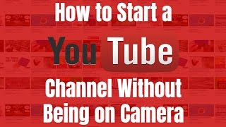 How to Start a YouTube Channel Without Being on Camera
