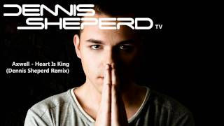 Axwell - Heart Is King (Dennis Sheperd Remix)
