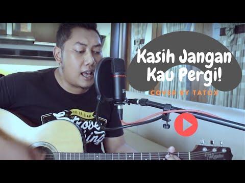 Tatox - Kasih Jangan Kau Pergi Acoustic Cover