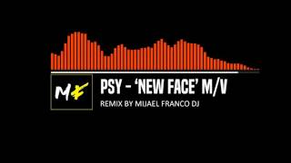 PSY - 'New Face' M/V & [Mijael Franco Remix]