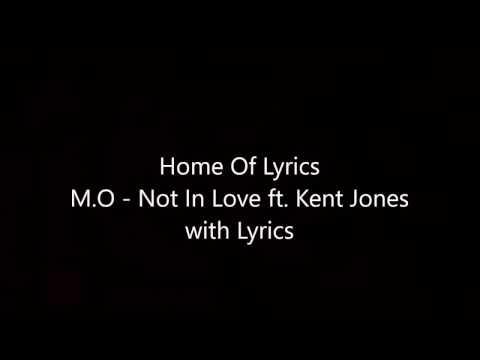 M.O - Not In Love ft. Kent Jones with lyrics