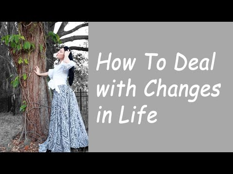 How to Deal With Changes in Life