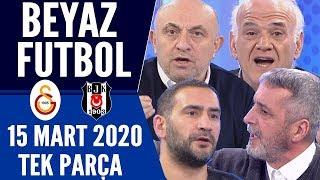 Beyaz Futbol 15 Mart 2020 Tek Parça (Galatasaray-Beşiktaş maçı)