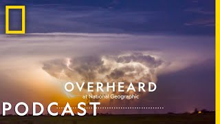 Chasing the World's Largest Tornado | Podcast | Overheard at National Geographic