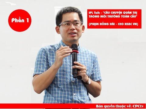P.hần 1 - IPL Talk - PHẠM HỒNG HẢI - CEO HSBC VN -