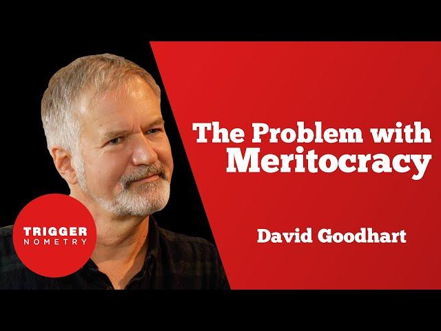 The Problem with Meritocracy - David Goodhart