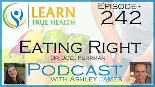 Eating Right - Dr. Joel Fuhrman & Ashley James - #242