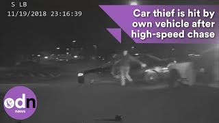 Ultimate karma! Car thief is hit by own vehicle after high-speed police chase