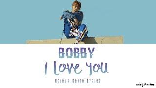 Bobby I Love You 사랑해 Colour Coded Lyrics Han Rom Eng