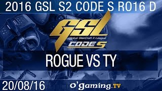 Rogue vs TY - 2016 GSL S2 Code S - Groupe D Ro16
