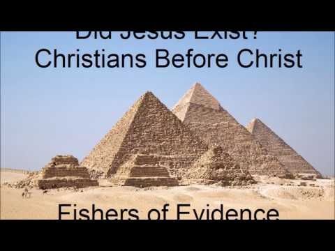Christians before Christ; Did Jesus Exist; Fishers of Evidence