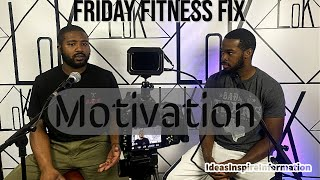 Friday Fitness Fix - Motivation