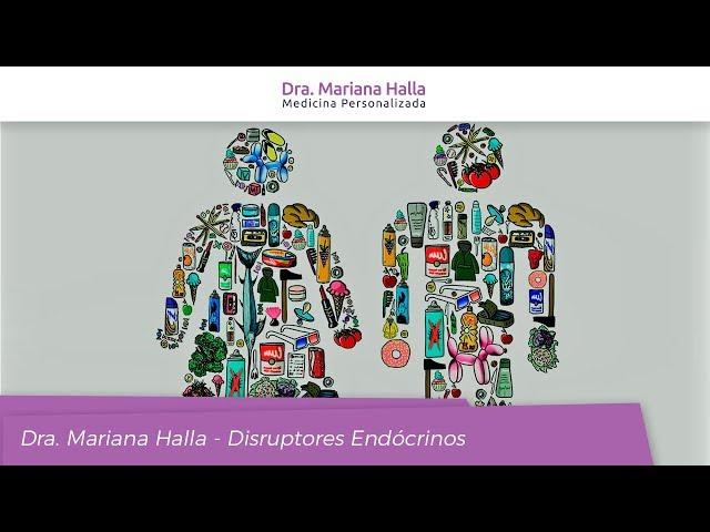 Disruptores Endócrinos - Dra. Mariana Halla