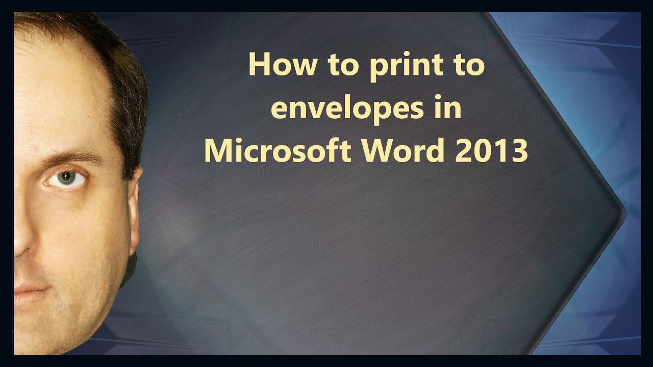 How to print to envelopes in Microsoft Word 2013 - YouTube