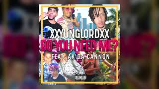 xXYungLordXx - Do You Need Me? ft. AK Da Cannon