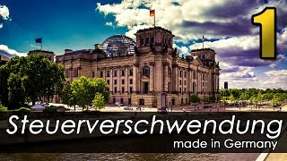 Steuerverschwendung made in Germany - Episode 1