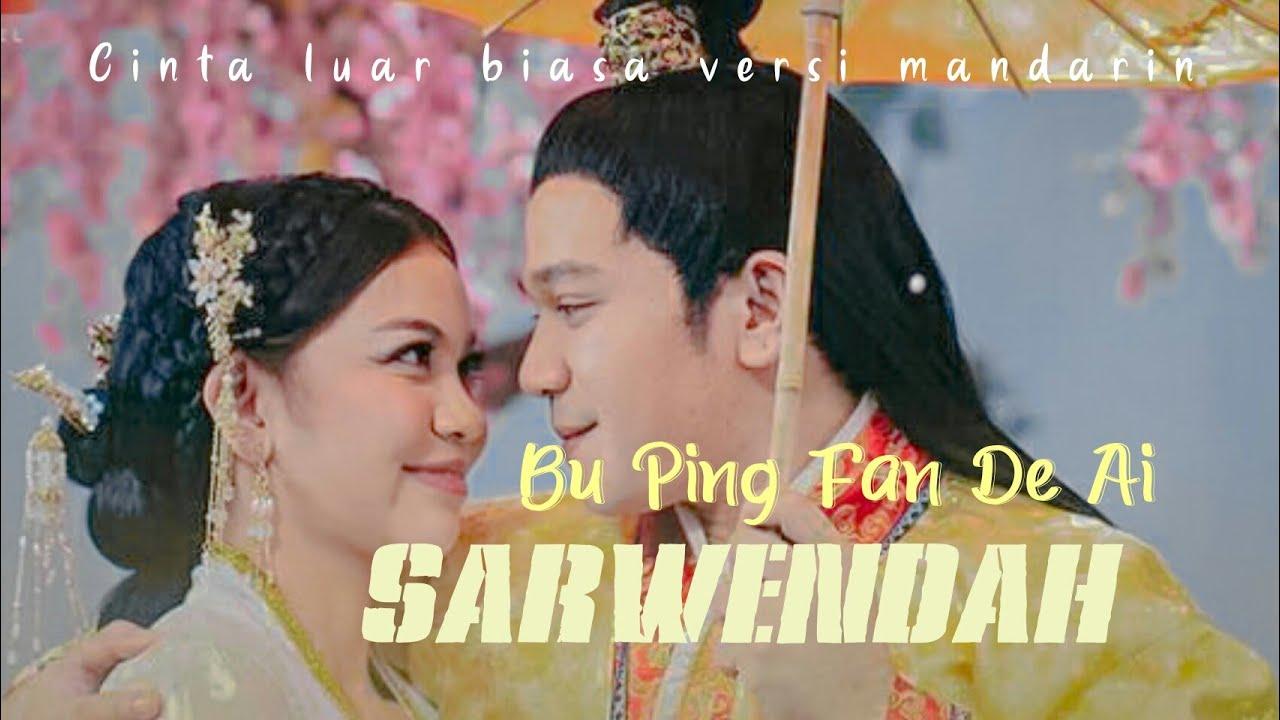 Cinta Luar Biasa Versi Mandarin Bu Ping Fan De Ai Lirik Sarwendah Youtube