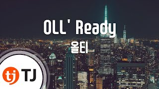 OLL' Ready_Olltii 올티_TJ노래방 (Karaoke/lyrics/romanization/KOREAN)