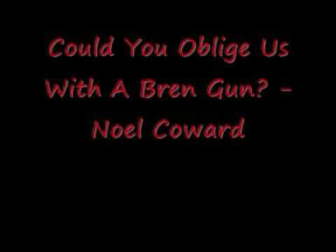 Could You Oblige Us With A Bren Gun - Noel Coward