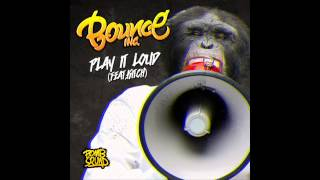 Bounce Inc - Play It Loud (feat. Kitch)