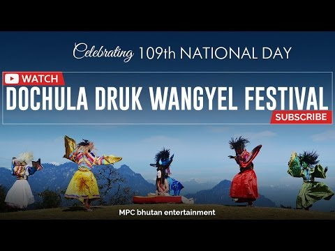 DOCHULA DRUK WANGYEL FESTIVAL | Celebrating 109th National Day of Bhutan