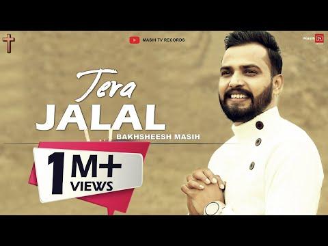 TERA JALAL || BAKHSHEESH MASIH || NEW MASIHI HINDI SONG 2019