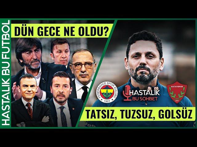 HASTALIK BU SOHBET: Dün Gece Yaşananlar // Fenerbahçe - Hatayspor