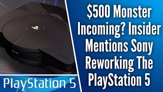 "Credible Insider Mentions Sony ""Reworking"" The PS5 // $500 Monster Incoming?"