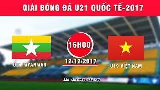 FULL | U19 Việt Nam vs U21 Myanmar | Giải bóng đá U21 Quốc tế Báo Thanh niên 2017 thumbnail