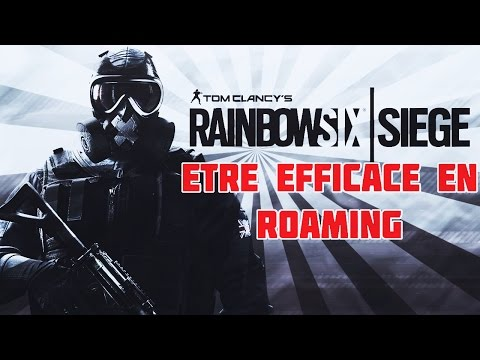 COMMENT DEVENIR UN BON ROAMER ? - Rainbow Six Siege guide