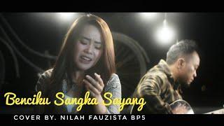 Download lagu Benci Kusangka Sayang Nilah Fauzista Bp5 #Cover
