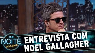 Entrevista com Noel Gallagher | The Noite (20/10/17)