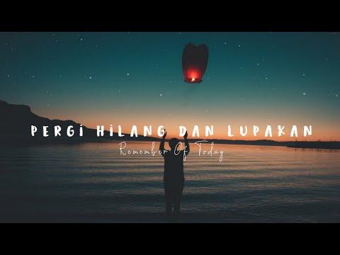 remember-of-today---pergi-hilang-dan-lupakan-(lyrics)