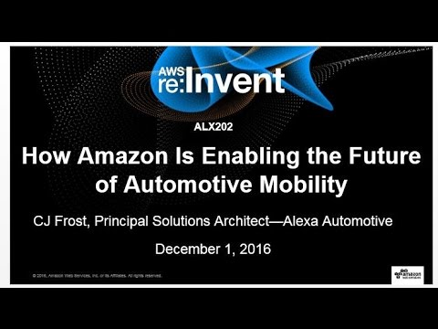 AWS re:Invent 2016: How Amazon is enabling the future of Automotive (ALX202)
