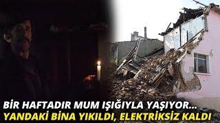 Bir haftadır mum ışığıyla yaşıyor... Yandaki bina yıkıldı, elektriksiz kaldı