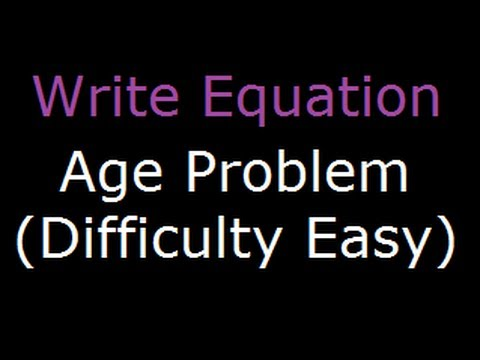 write equation to solve age problems part 2