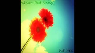 Matt Perez - Whispers (feat. Vocology) [Official Audio]