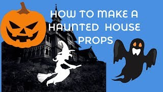 How to make a Haunted house prop?
