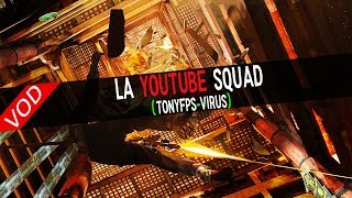 [VOD] - LA Youtube SQUAD EST DE SORTIE (TonyFPS, Virus, OneChouChou)