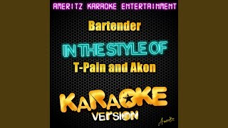 Bartender (In the Style of T-Pain and Akon) (Karaoke Version)