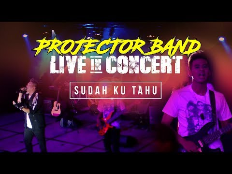 Projector Band - Sudah Ku Tahu (Live in Concert) HD