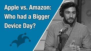 Apple vs  Amazon – Who had a Bigger Device Day?