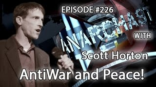 Anarchast Ep. 226 Scott Horton: Antiwar and Peace!