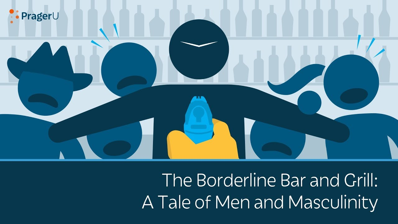 PragerU The Borderline Bar and Grill: A Tale of Men and Masculinity