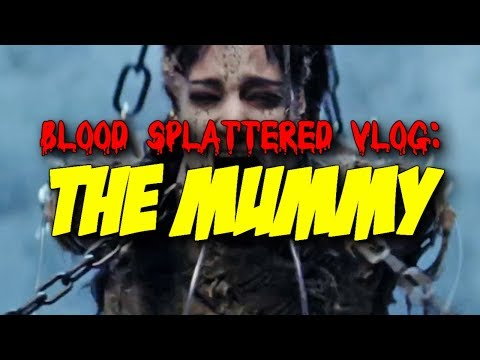 The Mummy (2017) - Blood Splattered Vlog (Horror/Action Movie Review)