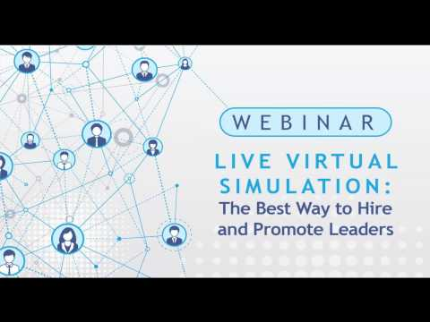 Live Virtual Simulation: The Best Way to Hire and Promote Leaders