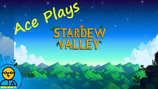 Ace Plays Stardew Valley