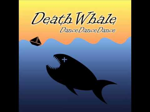 Death Whale - Dance Dance Dance